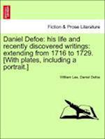 Daniel Defoe: his life and recently discovered writings: extending from 1716 to 1729. [With plates, including a portrait.]