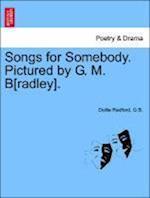 Songs for Somebody. Pictured by G. M. B[radley]. af G. B, Dollie Radford