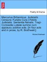 Mercurius Britannicus. Judicialis Censura; Furialis Cura.} Febris Judicialis. Sententia Navalis. Tragi-Comoedia Lutei Summo Cum Applausu Publice ACTA.