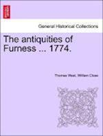 The antiquities of Furness ... 1774. A New Edition with Additions. af Thomas West, William Close