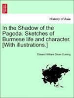 In the Shadow of the Pagoda. Sketches of Burmese life and character. [With illustrations.] af Edward William Dirom Cuming