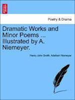 Dramatic Works and Minor Poems ... Illustrated by A. Niemeyer. Vol. I af Adelbert Niemeyer, Henry John Smith