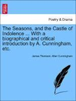 The Seasons, and the Castle of Indolence ... with a Biographical and Critical Introduction by A. Cunningham, Etc. af James Thomson, Allan Cunningham