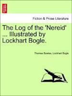 The Log of the 'Nereid' ... Illustrated by Lockhart Bogle. af Lockhart Bogle, Thomas Bowles