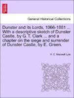 Dunster and its Lords, 1066-1881 ... With a descriptive sketch of Dunster Castle, by G. T. Clark ... and a chapter on the siege and surrender of Dunst