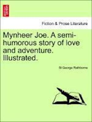 Mynheer Joe. A semi-humorous story of love and adventure. Illustrated.