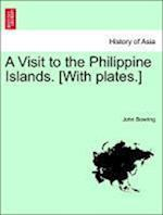 A Visit to the Philippine Islands. [With Plates.] af John Bowring
