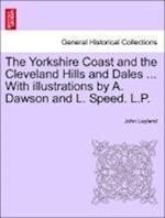 The Yorkshire Coast and the Cleveland Hills and Dales ... With illustrations by A. Dawson and L. Speed. L.P. af John Leyland