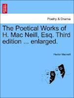 The Poetical Works of H. Mac Neill, Esq. Third Edition ... Enlarged.