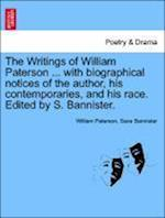 The Writings of William Paterson ... with Biographical Notices of the Author, His Contemporaries, and His Race. Edited by S. Bannister. Vol. II. Second Edition.