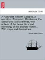 A Naturalist in North Celebes. A narrative of travels in Minahassa, the Sangir and Talaut Islands, with notices of the fauna, flora and ethnology of t