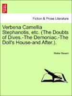 Verbena Camellia Stephanotis, Etc. (the Doubts of Dives.-The Demoniac.-The Doll's House-And After.). af Walter Besant