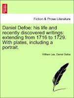 Daniel Defoe: his life and recently discovered writings: extending from 1716 to 1729. With plates, including a portrait.