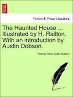The Haunted House ... Illustrated by H. Railton. with an Introduction by Austin Dobson.