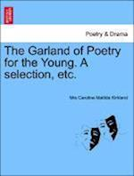 The Garland of Poetry for the Young. A selection, etc.