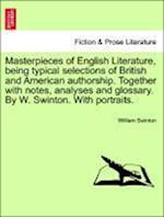 Masterpieces of English Literature, being typical selections of British and American authorship. Together with notes, analyses and glossary. By W. Swi