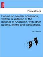 Poems on Several Occasions, Written in Imitation of the Manner of Anacreon, with Other Poems, Letters and Translations.
