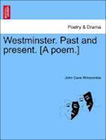 Westminster. Past and Present. [A Poem.] af John Cave Winscombe