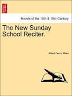 The New Sunday School Reciter. af Alfred Henry Miles