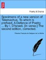Specimens of a New Version of Telemachus. to Which Is Prefixed, a Defence of Poetry ... by I. D'Israeli. [In Verse.] the Second Edition, Corrected.