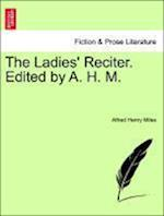 The Ladies' Reciter. Edited by A. H. M.
