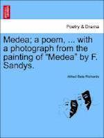 Medea; A Poem, ... with a Photograph from the Painting of Medea by F. Sandys.