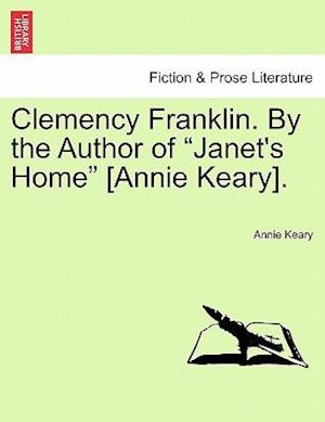 "Clemency Franklin. By the Author of ""Janet's Home"" [Annie Keary]."