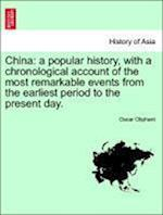 China: a popular history, with a chronological account of the most remarkable events from the earliest period to the present day.