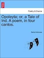 Opoleyta; Or, a Tale of Ind. a Poem, in Four Cantos. af Bertie Ambrosse