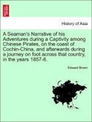 A Seaman's Narrative of his Adventures during a Captivity among Chinese Pirates, on the coast of Cochin-China, and afterwards during a journey on foot