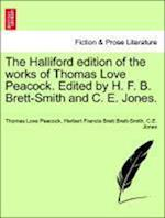 The Halliford edition of the works of Thomas Love Peacock. Edited by H. F. B. Brett-Smith and C. E. Jones.