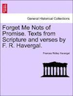 Forget Me Nots of Promise. Texts from Scripture and Verses by F. R. Havergal.