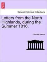 Letters from the North Highlands, during the Summer 1816. af Elizabeth Spence