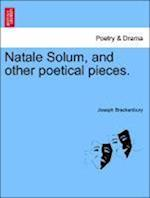 Natale Solum, and Other Poetical Pieces. af Joseph Brackenbury