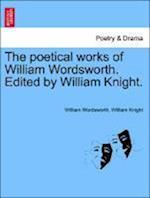 The Poetical Works of William Wordsworth. Edited by William Knight. Volume Second. af William Knight, William Wordsworth