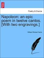 Napoleon: an epic poem in twelve cantos. [With two engravings.] af William Richard Harris