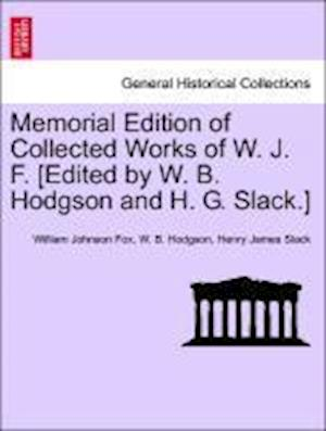 Memorial Edition of Collected Works of W. J. F. [Edited by W. B. Hodgson and H. G. Slack.] Vol. VIII.