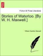 Stories of Waterloo. [By W. H. Maxwell.]