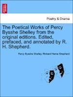 The Poetical Works of Percy Bysshe Shelley from the original editions. Edited, prefaced, and annotated by R. H. Shepherd. Large paper edition. Vol. I.