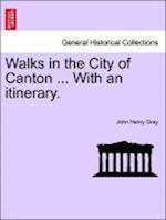 Walks in the City of Canton ... With an itinerary. af John Henry Gray