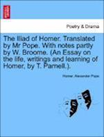 The Iliad of Homer, Translated by Mr. Pope, Volume IV af Alexander Pope, Homer