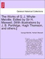 The Works of G. J. Whyte-Melville. Edited by Sir H. Maxwell. [With Illustrations by J. B. Partridge, Hugh Thomson, and Others.] Volume VII af Herbert Maxwell, George Melville