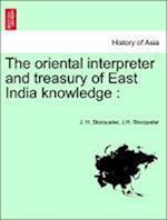 The oriental interpreter and treasury of East India knowledge :