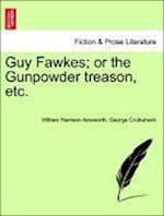 Guy Fawkes; Or the Gunpowder Treason, Etc. af George Cruikshank, William Harrison Ainsworth
