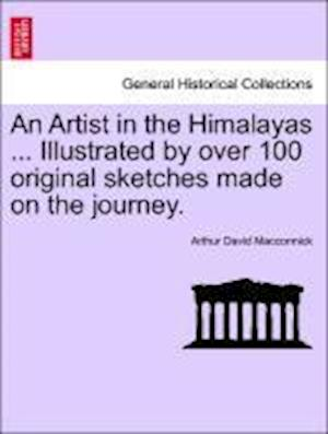 An Artist in the Himalayas ... Illustrated by over 100 original sketches made on the journey.
