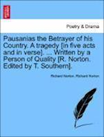 Pausanias the Betrayer of his Country. A tragedy [in five acts and in verse]. ... Written by a Person of Quality [R. Norton. Edited by T. Southern].