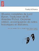 Uvres Completes de Lord Byron. Traduction de M. Amedee Pichot. Onzieme Edition, Accompagnee de Notes Historiques Et Litteraires. af George Gordon Byron, Joseph Jean Marie Charles Ame Pichot