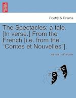 The Spectacles; A Tale. [In Verse.] from the French [I.E. from the
