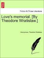 Love's memorial. [By Theodore Wratislaw.] af Theodore Wratislaw, Anonymous