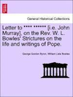 Letter to **** ****** [I.E. John Murray], on the REV. W. L. Bowles' Strictures on the Life and Writings of Pope.